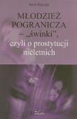Kurzępa Jacek - Młodzież pogranicza. 'świnki' czyli o prostytucji nieletnich