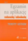 Egzamin na aplikację radcowską i adwokacką tom 1 Teksty ustaw