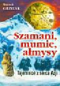 Grzelak Wojciech - Szamani, mumie, ałmysy. Tajemnice z serca Azji
