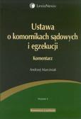 Andrzej Marciniak - Ustawa o komornikach sądowych i egzekucji. Komentarz