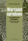 Szymanowski Maciej - Wartości narodowe w komunistycznej propagandzie Czechosłowacji, Polski i Węgier w prasie lat 1949-1953