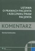 Karkowska Dorota - Ustawa o prawach pacjenta i Rzeczniku Praw Pacjenta. Komentarz