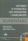 Babiarz Stefan, Mariański Adam, Nykiel Włodzimierz - Ustawa o podatku od spadków i darowizn Komentarz