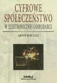 Borcuch Artur - Cyfrowe społeczeństwo w elektronicznej gospodarce (egzemplarz przeceniony)
