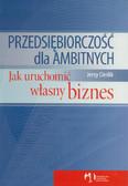 Cieślik Jerzy - Przedsiębiorczość dla ambitnych. Jak uruchomić własny biznes