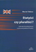 Tobiasz Marcin - Etatyści czy pluraliści? Dylematy brytyjskiej lewicy w pierwszej połowie XX wieku