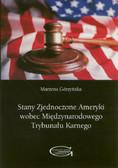 Górzyńska Marzena - Stany Zjednoczone Ameryki wobec Międzynarodowego Trybunału Karnego