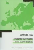 Hix Simon - System polityczny Unii Europejskiej