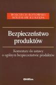 Kotowski Wojciech, Kurzepa Bolesław - Bezpieczeństwo produktów. Komentarz do ustawy o ogólnym bezpieczeństwie produktów