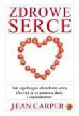 Carper Jean - Zdrowe serce Jak zapobiegać chorobom serca i leczyć je za pomocą diety i suplementów