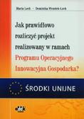Lech Maria, Wszołek-Lech Dominika - Jak prawidłowo rozliczyć projekt realizowany w ramach Programu Operacyjnego Innowacyjna Gospodarka?