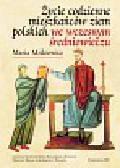 Miśkiewicz Maria - Życie codzienne mieszkańców ziem polskich we wczesnym średniowieczu