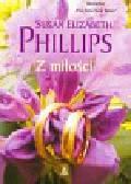 Phillips Susan Elizabeth - Z miłości