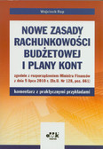 Rup Wojciech - Nowe zasady rachunkowości budżetowej i plany kont zgodnie z rozporządzeniem Ministra Finansów z dnia 5 lipca 2010 r. (Dz.U. Nr 128, poz. 861) komentarz z praktycznymi przykładami