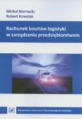Biernacki Michał, Kowalak Robert - Rachunek kosztów logistyki w zarządzaniu przedsiębiorstwem