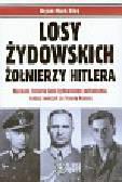 Rigg Bryan Mark - Losy żydowskich żołnierzy Hitlera. Nieznane historie ludzi żydowskiego pochodzenia, którzy walczyli za Trzecią Rzeszę.