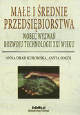 Drab-Kurowska Anna, Sokół Aneta - Małe i średnie przedsiębiorstwa wobec wyzwań rozwoju technologii XXI wieku