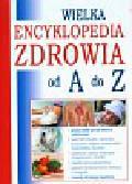 Hanuszczak Beata, Janicki Radosław, Kaszewski Wojciech - Wielka encyklopedia zdrowia od A do Z
