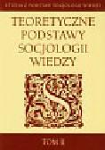 Teoretyczne podstawy socjologii wiedzy Tom 2