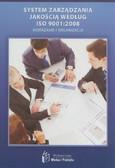 Praca zbiorowa - System zarządzania jakością według ISO 9001:2008. Wdrażanie i organizacja