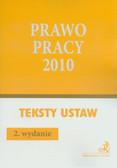 Prawo pracy 2010. Teksty ustaw i rozporządzeń