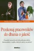 Szymańska Dorota, Szymański Marcin - Przekonaj pracowników do dbania o jakość