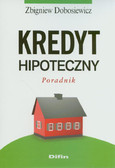 Dobosiewicz Zbigniew - Kredyt hipoteczny. Poradnik