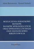 Adam Bartosiewicz, Kubacki Ryszard - Rozliczenia podatkowe banków, banków spółdzielczych oraz spółdzielczych kas oszczędnościowo-kredytowych