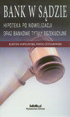 Łopalewski Bartosz, Cetnarowski Paweł - Bank w sądzie Hipoteka po nowelizacji oraz bankowe tytuły egzekucyjne