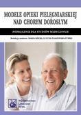Modele opieki pielęgniarskiej nad chorym dorosłym. Podręcznik dla studiów medycznych