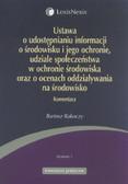 Rakoczy Bartosz - Ustawa o udostępnianiu informacji o środowisku i jego ochronie, udziale społeczeństwa w ochronie środowiska oraz o ocenach oddziaływania na środowisko. Komentarz