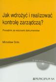 Sola Mirosław - Jak wdrożyć i realizować kontrolę zarządczą? Poradnik ze wzorami dokumentów + CD