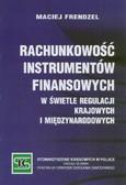 Frendzel Maciej - Rachunkowość instrumentów finansowych w świetle regulacji krajowych i międzynarodowych