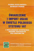 Kozłowska Hanna, Panek Damian - Świadczenie i import usług w świetle polskiego systemu VAT z uwzględnieniem interpretacji organów podatkowych oraz orzecznictwa