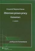 Baran Krzysztof Wojciech - Zbiorowe prawo pracy Komentarz