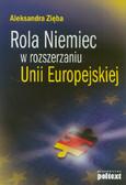 Zięba Aleksandra - Rola Niemiec w rozszerzaniu Unii Europejskiej