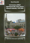 Derwich Karol - Instrumenty polityki zagranicznej USA wobec państw Ameryki Łacińskiej 1945-2000