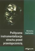 Szafrańska Michalina - Polityczna instrumentalizacja strachu przed przestępczością