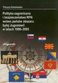 Sokołowska Patrycja - Polityka zagraniczna i bezpieczeństwa RFN wobec państw obszaru byłej Jugosławii w latach 1990–2005