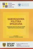 Samorządowa polityka społeczna. Rozwiązania instytucjonalno - prawne. Dobre praktyki na Dolnym Śląsku.
