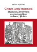 Dyjakowska Marzena - Crimen laesae maiestatis. Studium nad wpływami prawa rzymskiego w dawnej Polsce