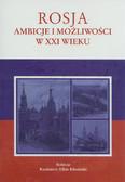 red. Kłosiński Kazimierz Albin - Rosja. Ambicje i możliwości w XXI wieku