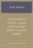 Budzisz Rafał - Doskonalenie modelu organu wykonawczego gminy w prawie polskim