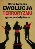 Tomczak Maria - Ewolucja terroryzmu. Sprawcy – metody – finanse