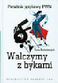 Kołodziejek Ewa - Walczymy z bykami Poradnik językowy PWN