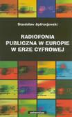 Jędrzejewski Stanisław - Radiofonia publiczna w Europie w erze cyfrowej