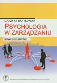 Bartkowiak Grażyna - Psychologia w zarządzaniu. Nowe spojrzenie