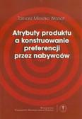 Wanat Tomasz Mieszko - Atrybuty produktu a konstruowanie preferencji przez nabywców