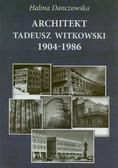 Danczowska Halina - Architekt Tadeusz Witkowski 1904 - 1986. Kalendarium życia i twórczości