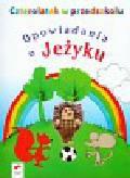 Tokarska Elżbieta, Kopała Jolanta - Czterolatek w przedszkolu Opowiadania o jeżyku. Wychowanie przedszkolne